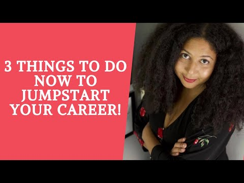 3 Things To Do Now to Jumpstart Your Career!