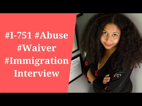#I-751 #Abuse #Waiver #Immigration Interview