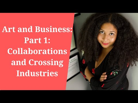 Art and Business: Part 1: Collaborations and Crossing Industries